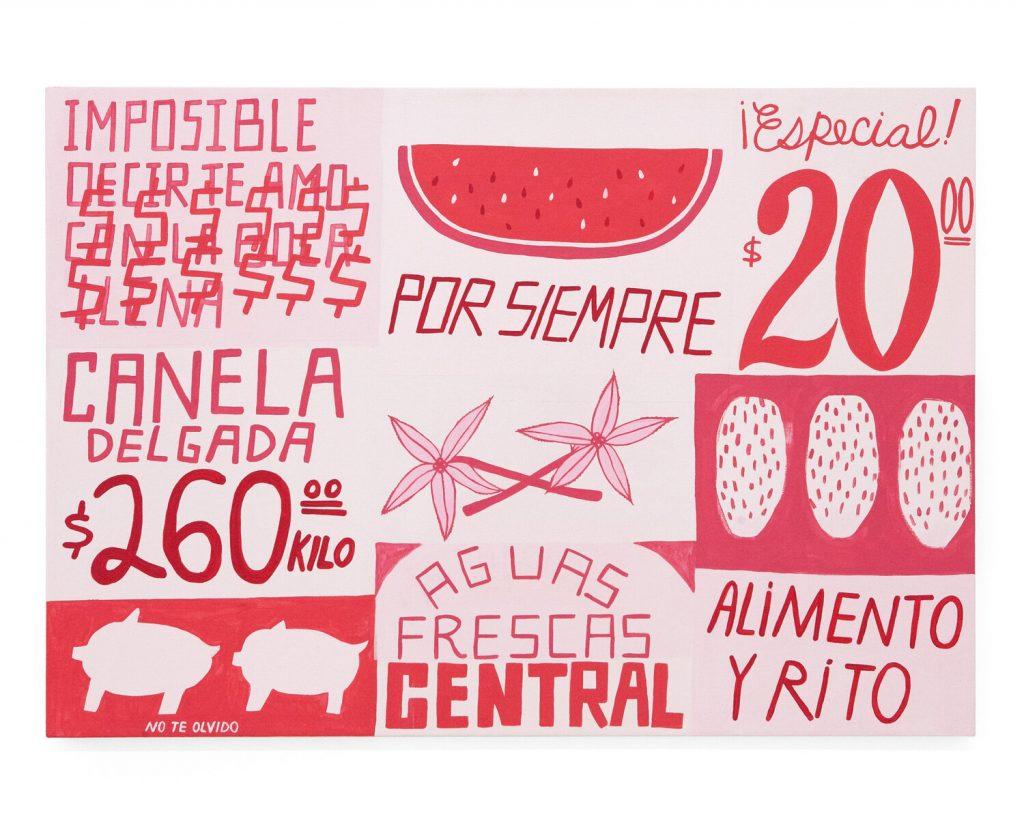 liz hernández, Cartulinas del Tianguis - Comemos por los ojos. (Market Signs -How we eat through our eyes). Acrylic on Canvas. 28 x 40 Inches. 2019